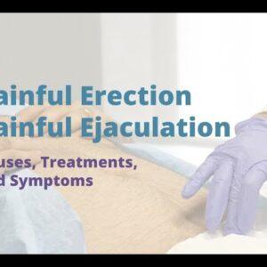 Painful Erection / Painful Ejaculation | Causes, Symptoms, Treatments | Pelvic Rehabilitation Me