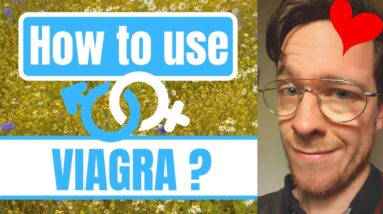 How and when to use Viagra?  (Sildenafil)