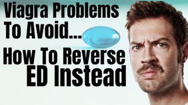 Erectile Dysfunction: Viagra Problems To Avoid, How To Reverse ED Instead